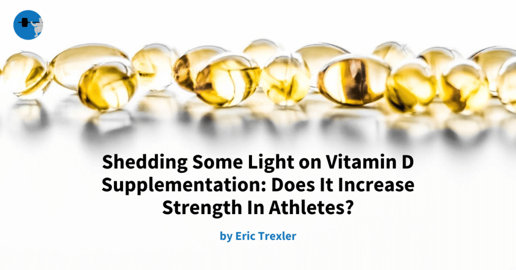 Shedding Some Light on Vitamin D Supplementation: Does It Increase Strength In Athletes?