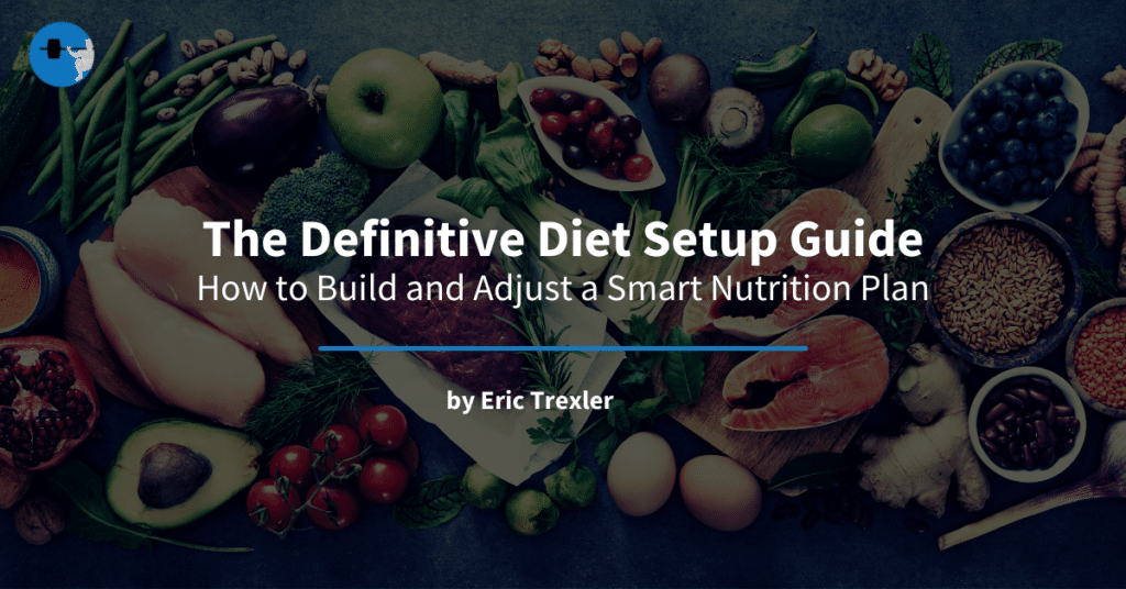The Definitive Diet Setup Guide: How to Build and Adjust a Smart Nutrition Plan